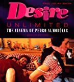Desire Unlimited: The Cinema of Pedro Almodovar by Paul Julian Smith (2000-10-28)