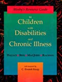 Mosby's Resource Guide to Children with Disabilities and Chronic Illness, Wallace, Helen M. and Biehl, Robert F., 0815190514