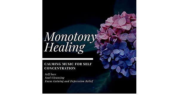 Monotony Healing (Calming Music For Self Concentration, Self ...