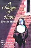 A Change of Habit: The Autobiography Of A Former Catholic Nun