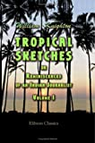 Tropical Sketches; or, Reminiscences of an Indian Journalist, William Knighton, 1402188331