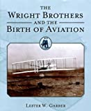 The Wright Brothers and the Birth of Aviation, Lester W. Garber, 1861267304