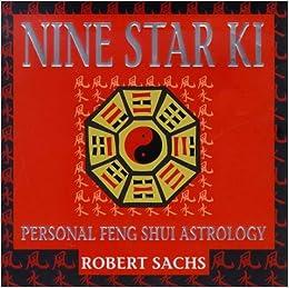 Nine Star Ki Your Astrological Companion To Feng Shui Robert Sachs