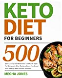 Keto Diet for Beginners: 500 Quick, Easy and Delicious Low Carb High Fat Ketogenic Diet Recipes (Burn Fat, Boost Your Energy and Prevent Disease)