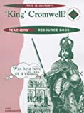 This is History! 'King' Cromwell? Teacher's Resource Book: A Key Stage 3 Depth Study