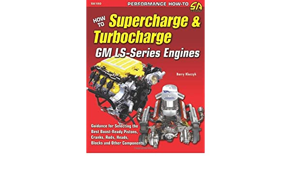 How to Supercharge & Turbocharge GM LS-Series Engines S-A Design: Amazon.es: Barry Kluczyk: Libros en idiomas extranjeros