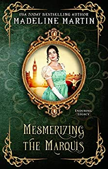 Mesmerizing the Marquis (Enduring Legacy Book 11) by [Martin, Madeline, Legacy, Enduring]