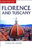 Florence and Tuscany Travel Guide, Caroline Koube and Globetrotter Staff, 1859746462