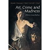 Art, Crime and Madness: Gesualdo, Caravaggio, Genet, Van Gogh, Artaud