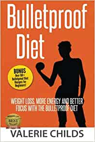Bulletproof Diet: Weight Loss, More Energy and Better ...