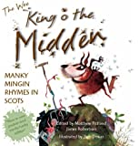 The Wee Book of King O' the Midden: Manky Mingin Rhymes in Scots (Itchy Coo)