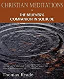 Christian Meditations or, the Believer's Companion in Solitude, Thomas Reade, 1612036864
