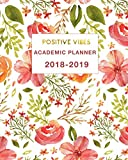 Academic Planner 2018-2019 Positive Vibes: Daily, Weekly and Monthly Calendar and Planner Academic Year August 2018 - July 2019