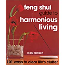 Feng Shui Guide to Harmonious Living: 101 Ways to Clear the Clutter: 101 Ways to Clear Life's Clutter
