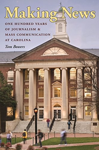 Making News: One Hundred Years of Journalism and Mass Communication at Carolina (100 Best Colleges In America)