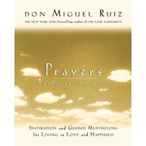 "Prayers: A Communion with our Creator (Also published as ""The Circle of Fire"") (A Toltec Wisdom Book)"