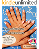 Homemade Hand Cream and Hand Lotion Recipes. Learn How To Make Hand Cream, Hand Lotion and Nail Treatments. (Pamper Yourself Book 5)