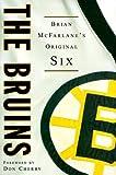 The Bruins: Brian McFarlane's Original Six