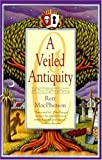 Front cover for the book A Veiled Antiquity by Rett MacPherson