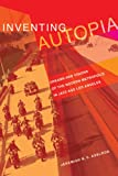 img - for Inventing Autopia: Dreams and Visions of the Modern Metropolis in Jazz Age Los Angeles book / textbook / text book
