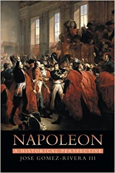 Napoleon: A Historical Perspective by Jose Gomez-Rivera III (2014-02-13)