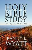 Holy Bible Study, Randy J. Wyatt, 1462660436