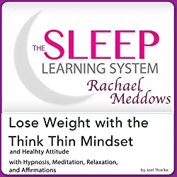 Lose Weight with the Think Thin Mindset and Healthy Attitude: Hypnosis, Meditation and Subliminal