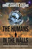 Amazon.com: The Humans in the Walls: and Other Stories eBook: Stone , Eric James : Kindle Store