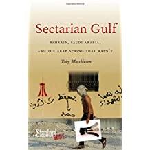 Sectarian Gulf: Bahrain, Saudi Arabia, and the Arab Spring That Wasn't
