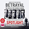 Betrayal: The Crisis in the Catholic Church Hörbuch von  The Investigative Staff of the Boston Globe Gesprochen von: Paul Boehmer