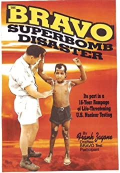 Bravo Superbomb Disaster: Its Part in a 16-Year Rampage of Life-Threatening U.S. Nuclear Weapons Testing by [Zagone, Frank]