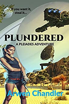 Plundered: A Pleiades Adventure (Pleiades Adventures Book 2) by [Chandler, Arwen]
