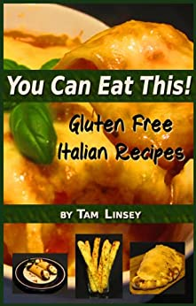 You Can Eat This! Gluten Free Italian Recipes (Volume 2) by [Linsey, Tam]