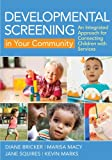 Developmental Screening in Your Community : An Integrated Approach for Connecting Children with Services, Bricker, Diane D. and Macy, Marisa, 1598572172