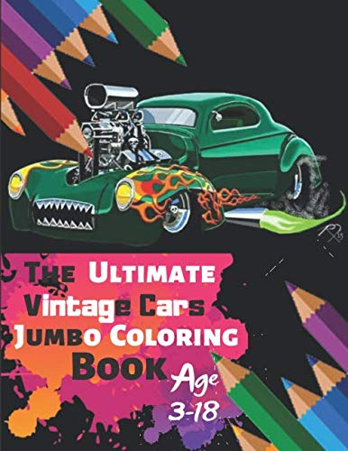 The Ultimate Vintage Cars Jumbo Coloring Book Age 3-18: Great Coloring Book for Kids and Any Fan of Vintage Cars with 50 Exclusive Illustrations (Perfect for Children and adults)