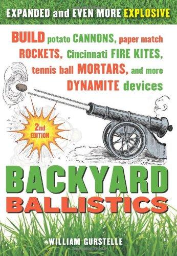 """Backyard Ballistics - Build Potato Cannons, Paper Match Rockets, Cincinnati Fire Kites, Tennis Ball Mortars, and More Dynamite Devices"" av William Gurstelle"