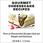 Gourmet Cheesecake Recipes: Over 30 Cheesecake Recipes That Are Simple and Delicious | Debra Cook