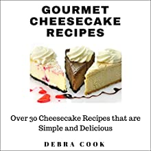 Gourmet Cheesecake Recipes: Over 30 Cheesecake Recipes That Are Simple and Delicious Audiobook by Debra Cook Narrated by Mindy Newell