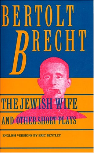 Jewish Wife And Other Short Plays: Includes: In Search Of Justice; Informer; Elephant Calf; Measures Taken; Exception And The Rule; Salzburg Dance Of Death (Brecht, Bertolt)
