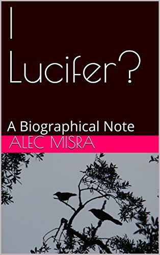 (I Lucifer?: A Biographical Note)