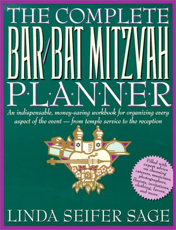 Complete Bar/Bat Mitzvah Planner: An Indispendable, Money - Saving Workbook For Organizing Every Aspect Of The Event - From Temple Services To Reception