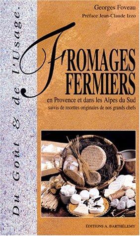 FROMAGES FERMIERS en Provence et Dans les Alpes du Sud: Suivis de Recettes Originales de nos Grands Chefs