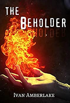 The Beholder: a gripping paranormal fantasy novel by [Amberlake, Ivan]