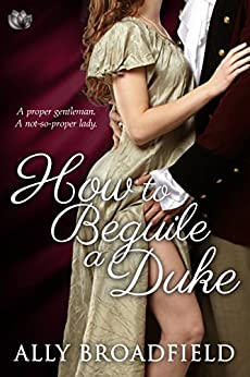 How to Beguile a Duke by [Broadfield, Ally]