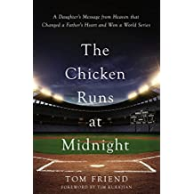 The Chicken Runs at Midnight: A Daughter's Message from Heaven That Changed a Father's Heart and Won a World Series