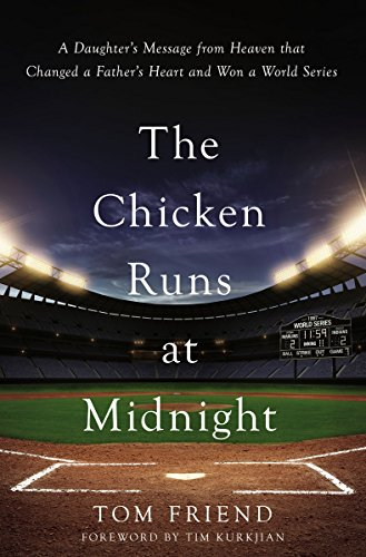 The Chicken Runs at Midnight: A Daughter's Message from Heaven That Changed a Father's Heart and Won a World Series (Best Middle School Basketball Player)