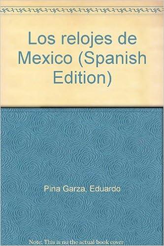 Los relojes de México (Spanish Edition): Eduardo Piña Garza: 9789706205810: Amazon.com: Books