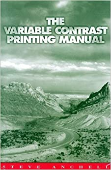 Variable Contrast Printing Manual, The by Steve Anchell (1997-01-16)