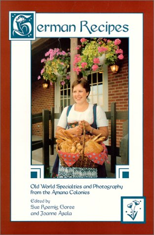 German Recipes: Old World Specialties from the Amana Colonies by Sue Roemig Goree, Joanne Asala