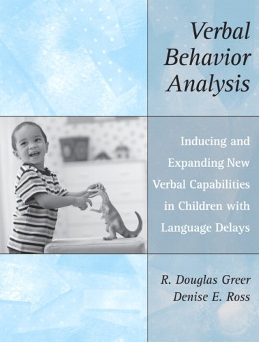 Verbal Behavior Analysis: Inducing and Expanding New Verbal Capabilities in Children with Language Delays by Pearson